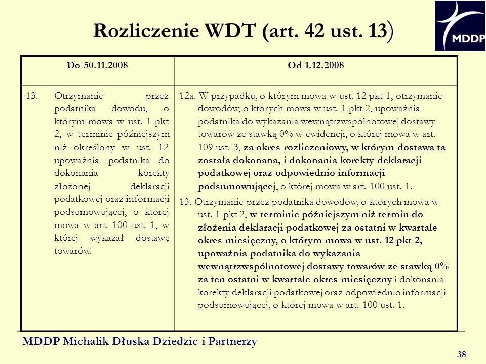 MDDP Michalik Dłuska Dziedzic i Partnerzy 38 ) Rozliczenie WDT (art. 42 ust. 13 ) Do 30.11.2008Od 1.12.2008 13. Otrzymanie przez podatnika dowodu, o k