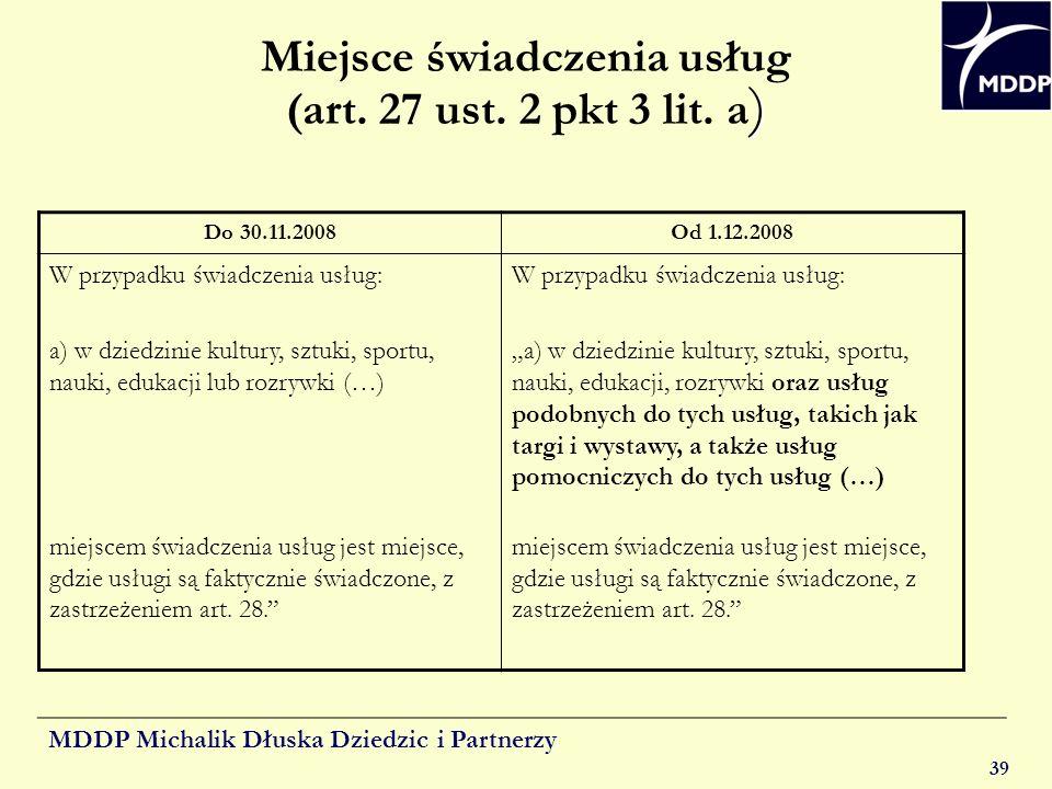 MDDP Michalik Dłuska Dziedzic i Partnerzy 39 ) Miejsce świadczenia usług (art. 27 ust. 2 pkt 3 lit. a ) Do 30.11.2008Od 1.12.2008 W przypadku świadcze