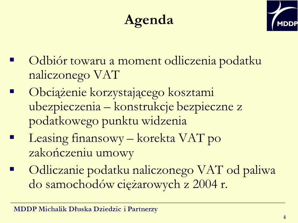 MDDP Michalik Dłuska Dziedzic i Partnerzy 4 Agenda Odbiór towaru a moment odliczenia podatku naliczonego VAT Obciążenie korzystającego kosztami ubezpi