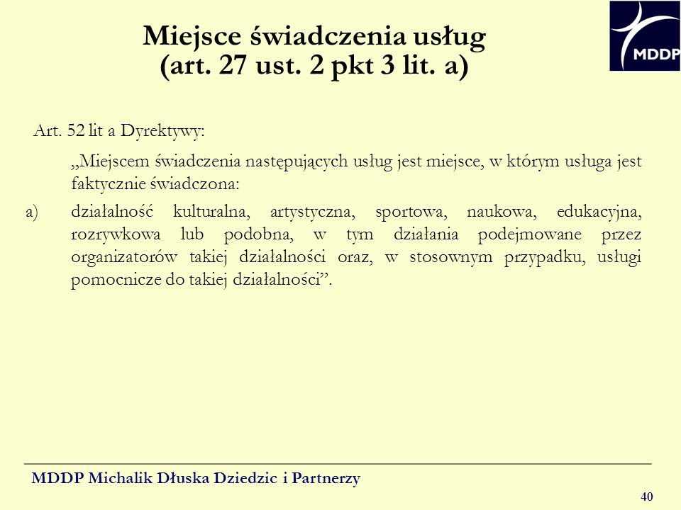 MDDP Michalik Dłuska Dziedzic i Partnerzy 40 Miejsce świadczenia usług (art. 27 ust. 2 pkt 3 lit. a) Art. 52 lit a Dyrektywy: Miejscem świadczenia nas