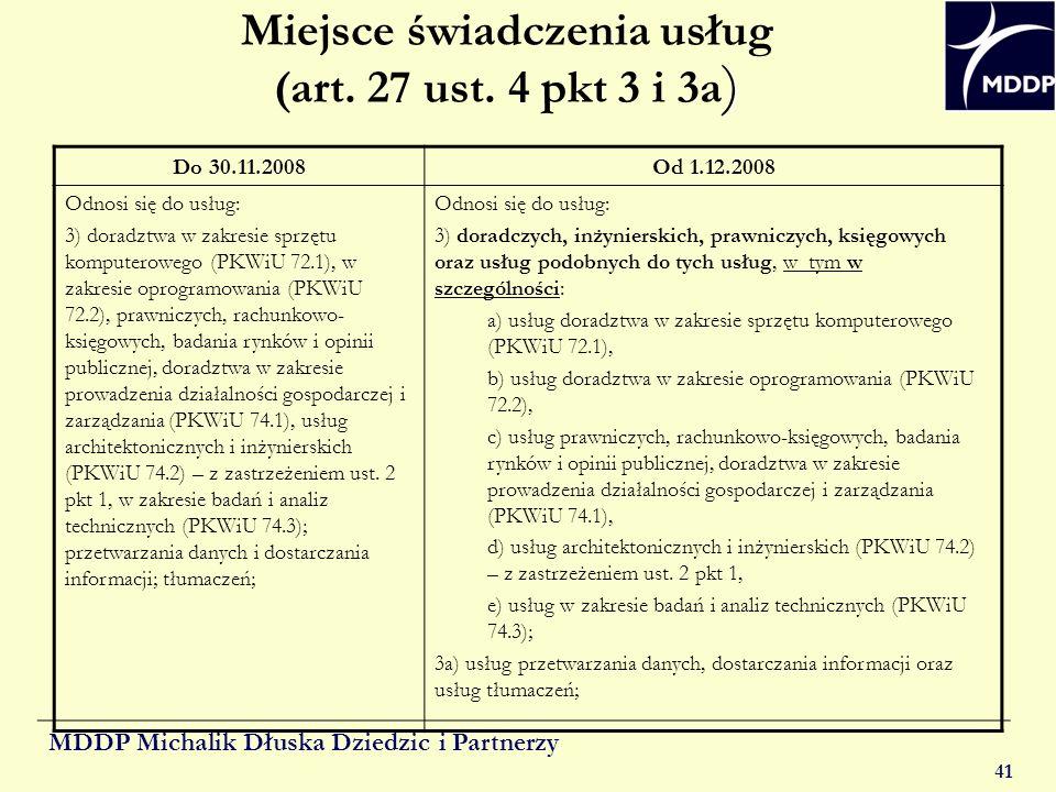 MDDP Michalik Dłuska Dziedzic i Partnerzy 41 ) Miejsce świadczenia usług (art. 27 ust. 4 pkt 3 i 3a ) Do 30.11.2008Od 1.12.2008 Odnosi się do usług: 3