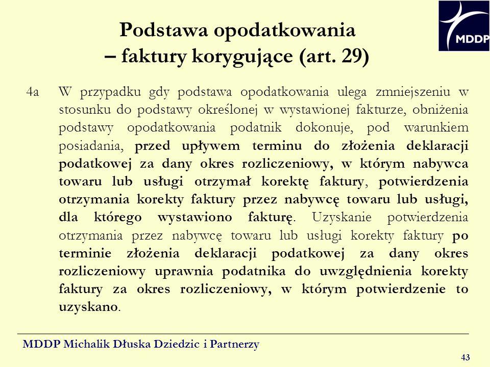 MDDP Michalik Dłuska Dziedzic i Partnerzy 43 Podstawa opodatkowania – faktury korygujące (art. 29) 4a W przypadku gdy podstawa opodatkowania ulega zmn