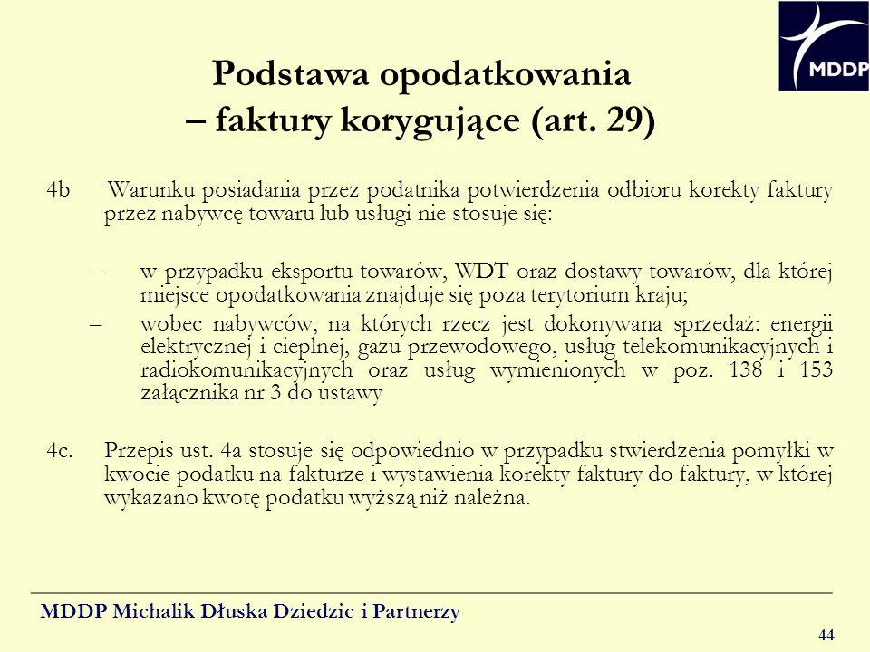 MDDP Michalik Dłuska Dziedzic i Partnerzy 44 Podstawa opodatkowania – faktury korygujące (art. 29) 4b Warunku posiadania przez podatnika potwierdzenia