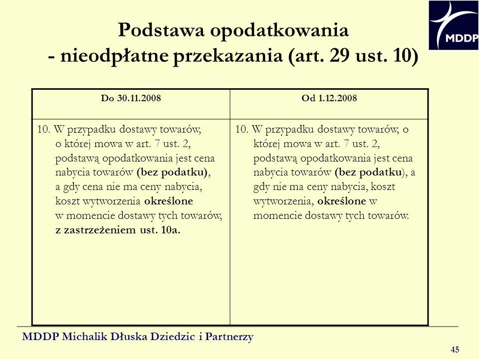 MDDP Michalik Dłuska Dziedzic i Partnerzy 45 Podstawa opodatkowania - nieodpłatne przekazania (art. 29 ust. 10) Do 30.11.2008Od 1.12.2008 10. W przypa