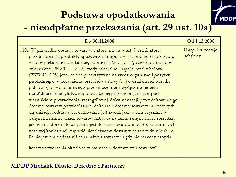 MDDP Michalik Dłuska Dziedzic i Partnerzy 46 Podstawa opodatkowania - nieodpłatne przekazania (art. 29 ust. 10a) Do 30.11.2008Od 1.12.2008 10a) W przy