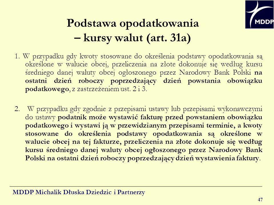 MDDP Michalik Dłuska Dziedzic i Partnerzy 47 Podstawa opodatkowania – kursy walut (art. 31a) 1. W przypadku gdy kwoty stosowane do określenia podstawy
