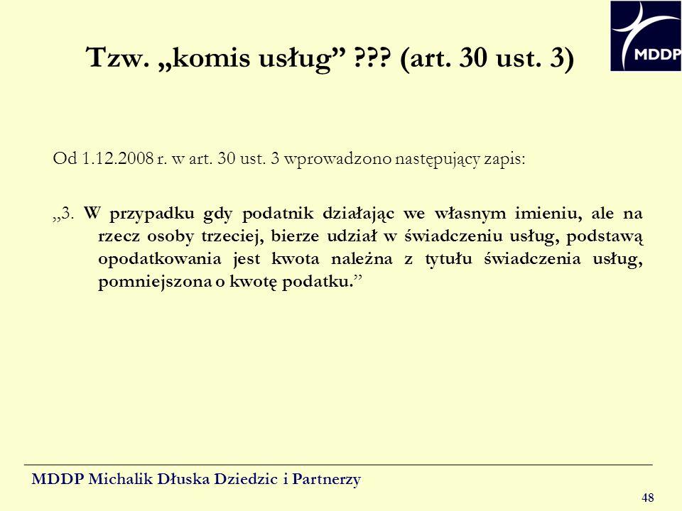 MDDP Michalik Dłuska Dziedzic i Partnerzy 48 Tzw. komis usług ??? (art. 30 ust. 3) Od 1.12.2008 r. w art. 30 ust. 3 wprowadzono następujący zapis: 3.