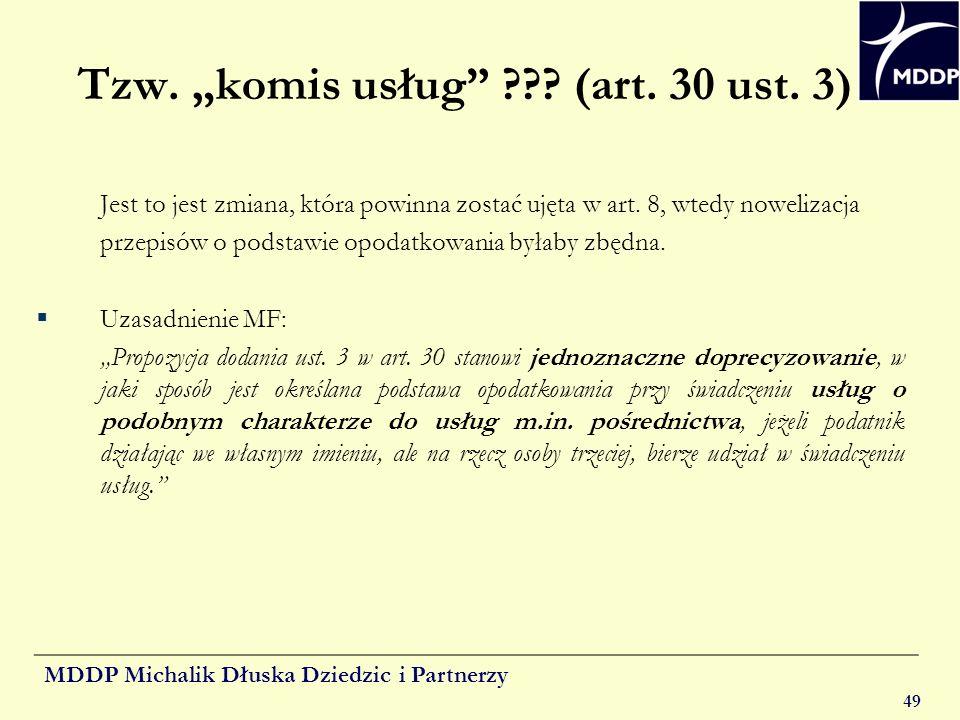 MDDP Michalik Dłuska Dziedzic i Partnerzy 49 Tzw. komis usług ??? (art. 30 ust. 3) Jest to jest zmiana, która powinna zostać ujęta w art. 8, wtedy now