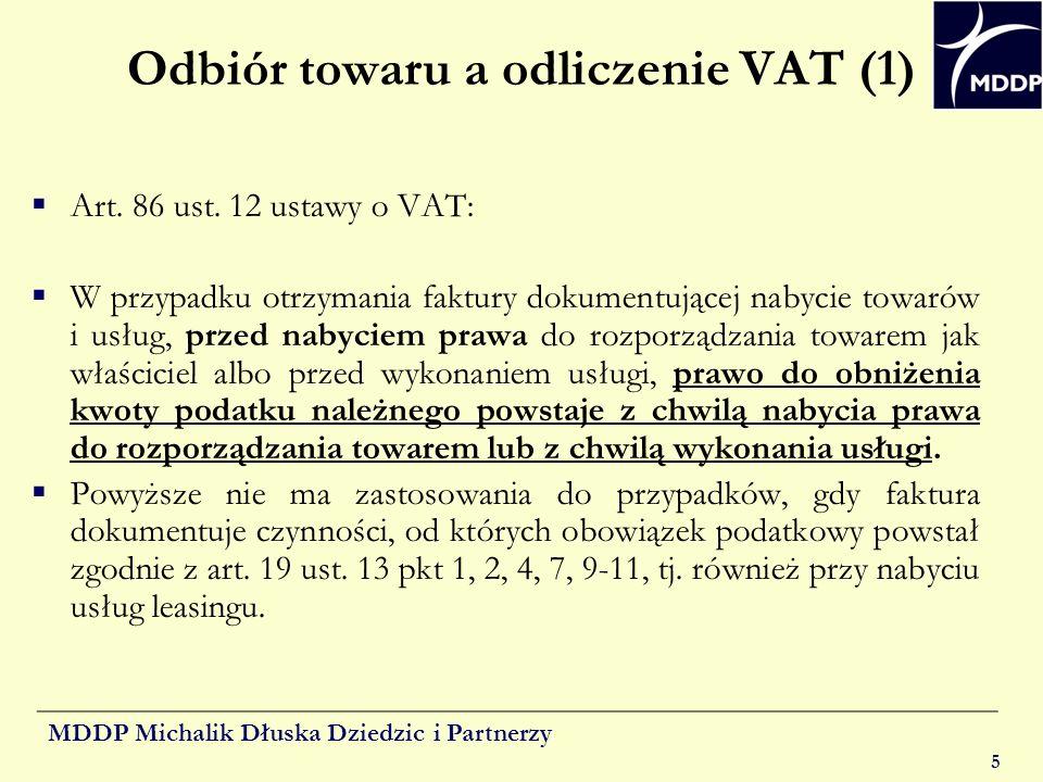 MDDP Michalik Dłuska Dziedzic i Partnerzy 5 Odbiór towaru a odliczenie VAT (1) Art. 86 ust. 12 ustawy o VAT: W przypadku otrzymania faktury dokumentuj