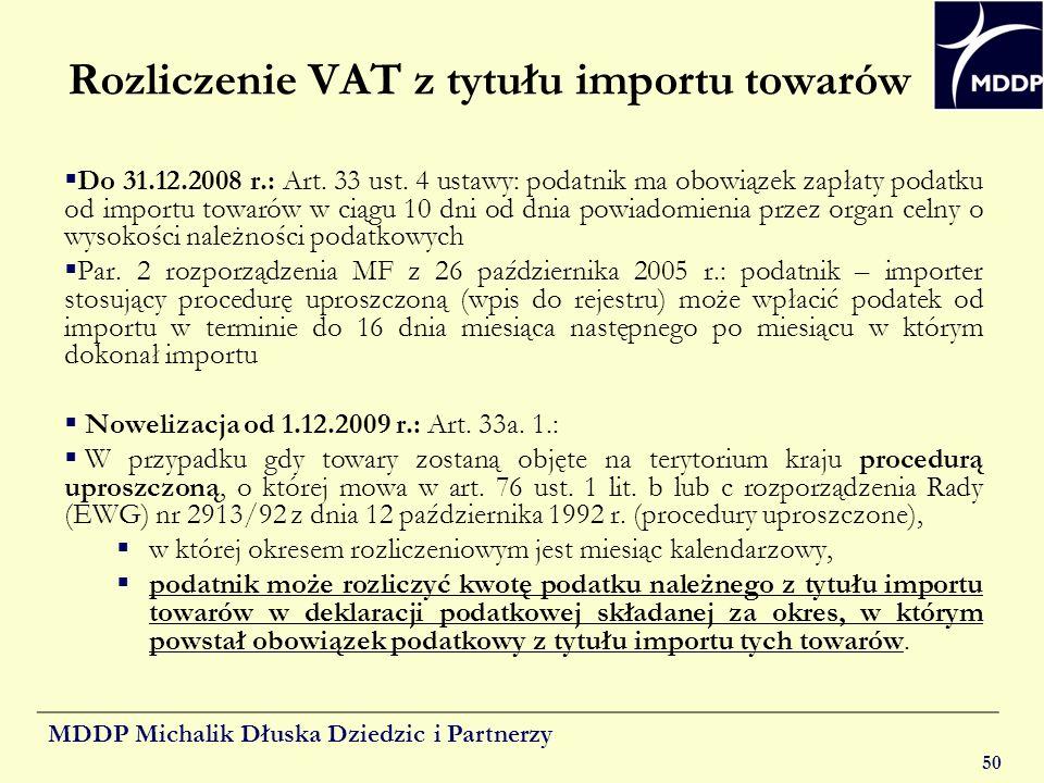 MDDP Michalik Dłuska Dziedzic i Partnerzy 50 Rozliczenie VAT z tytułu importu towarów Do 31.12.2008 r.: Art. 33 ust. 4 ustawy: podatnik ma obowiązek z