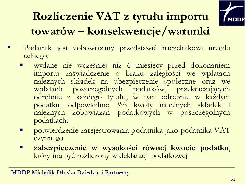MDDP Michalik Dłuska Dziedzic i Partnerzy 51 Rozliczenie VAT z tytułu importu towarów – konsekwencje/warunki Podatnik jest zobowiązany przedstawić nac