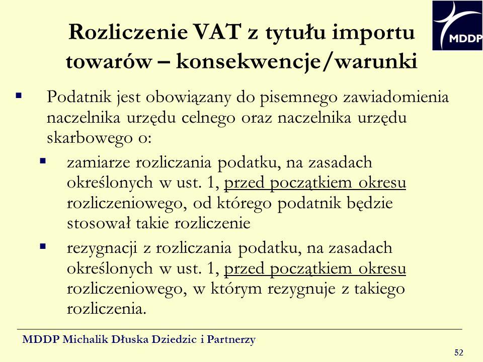 MDDP Michalik Dłuska Dziedzic i Partnerzy 52 Rozliczenie VAT z tytułu importu towarów – konsekwencje/warunki Podatnik jest obowiązany do pisemnego zaw