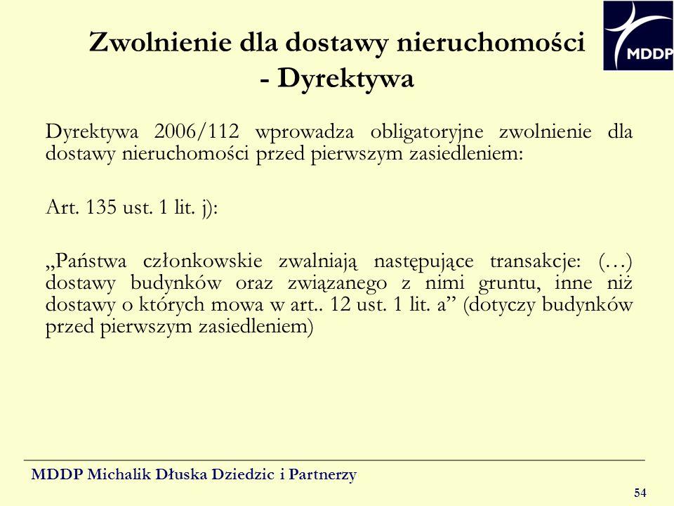 MDDP Michalik Dłuska Dziedzic i Partnerzy 54 Zwolnienie dla dostawy nieruchomości - Dyrektywa Dyrektywa 2006/112 wprowadza obligatoryjne zwolnienie dl