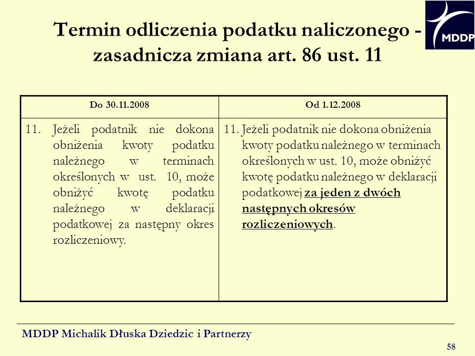 MDDP Michalik Dłuska Dziedzic i Partnerzy 58 Termin odliczenia podatku naliczonego - zasadnicza zmiana art. 86 ust. 11 Do 30.11.2008Od 1.12.2008 11. J