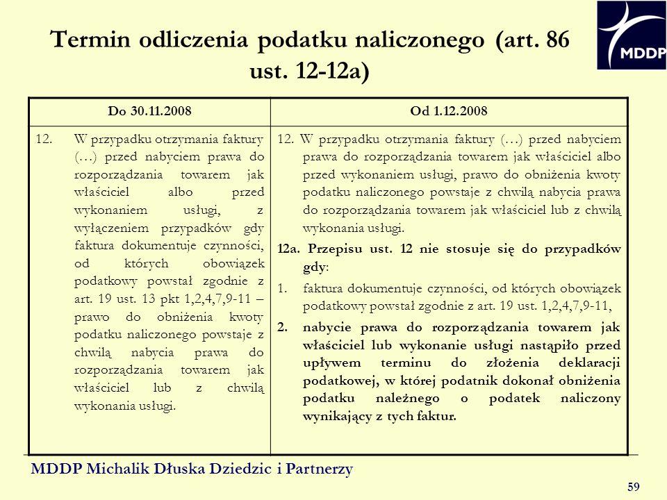 MDDP Michalik Dłuska Dziedzic i Partnerzy 59 Termin odliczenia podatku naliczonego (art. 86 ust. 12-12a) Do 30.11.2008Od 1.12.2008 12.W przypadku otrz