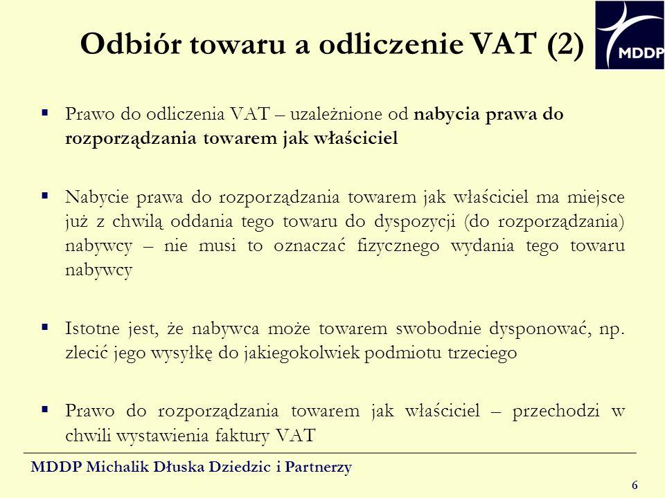 MDDP Michalik Dłuska Dziedzic i Partnerzy 6 Odbiór towaru a odliczenie VAT (2) Prawo do odliczenia VAT – uzależnione od nabycia prawa do rozporządzani