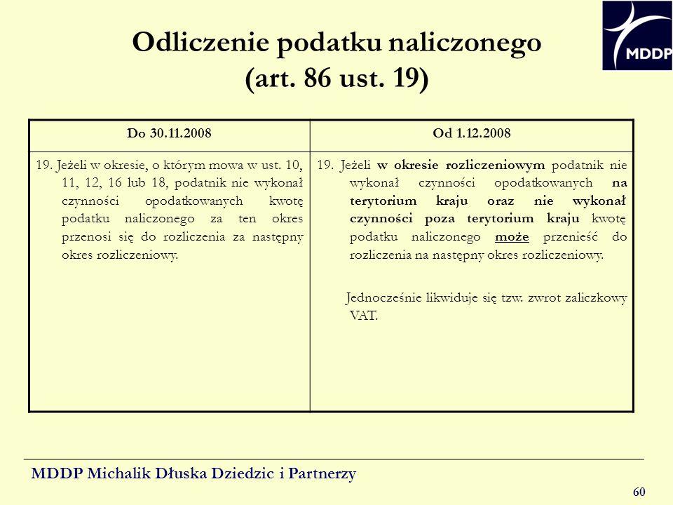 MDDP Michalik Dłuska Dziedzic i Partnerzy 60 Odliczenie podatku naliczonego (art. 86 ust. 19) Do 30.11.2008Od 1.12.2008 19. Jeżeli w okresie, o którym