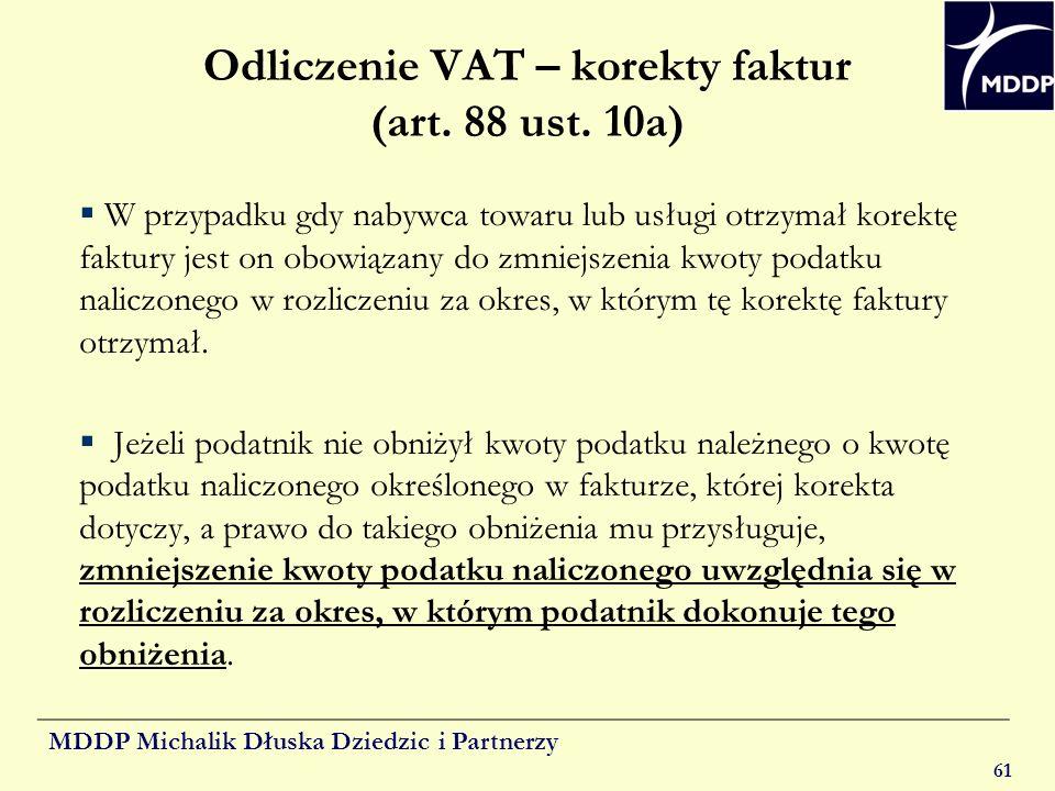 MDDP Michalik Dłuska Dziedzic i Partnerzy 61 Odliczenie VAT – korekty faktur (art. 88 ust. 10a) W przypadku gdy nabywca towaru lub usługi otrzymał kor
