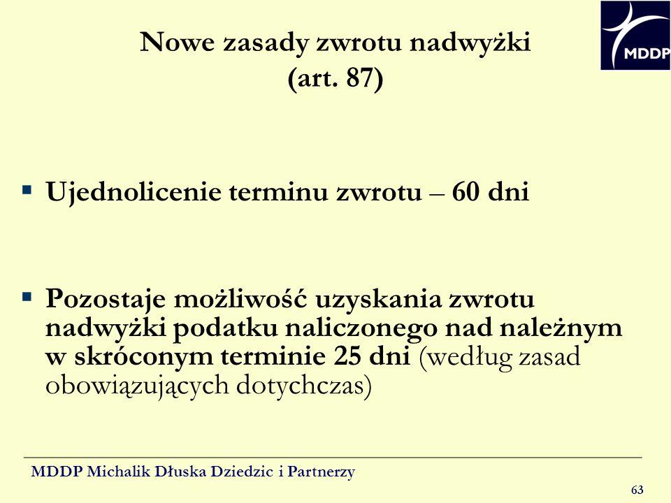 MDDP Michalik Dłuska Dziedzic i Partnerzy 63 Nowe zasady zwrotu nadwyżki (art. 87) Ujednolicenie terminu zwrotu – 60 dni Pozostaje możliwość uzyskania