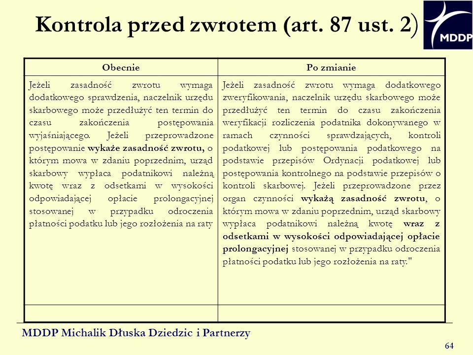 MDDP Michalik Dłuska Dziedzic i Partnerzy 64 ) Kontrola przed zwrotem (art. 87 ust. 2 ) ObecniePo zmianie Jeżeli zasadność zwrotu wymaga dodatkowego s