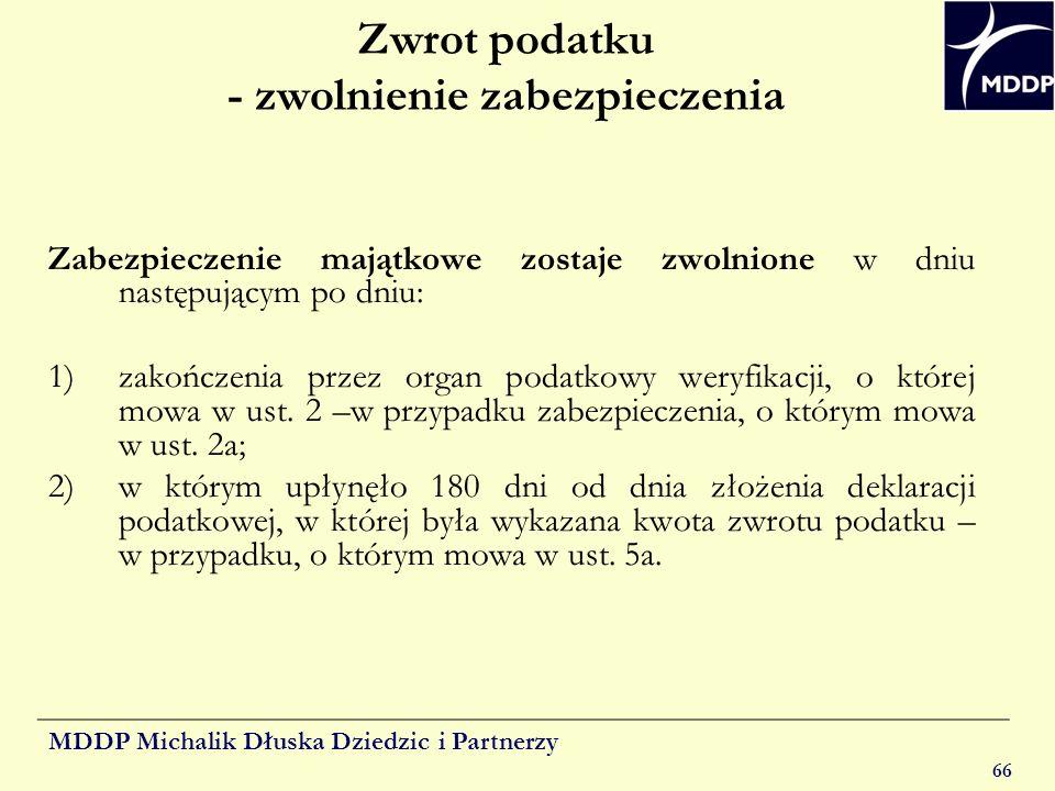 MDDP Michalik Dłuska Dziedzic i Partnerzy 66 Zwrot podatku - zwolnienie zabezpieczenia Zabezpieczenie majątkowe zostaje zwolnione w dniu następującym