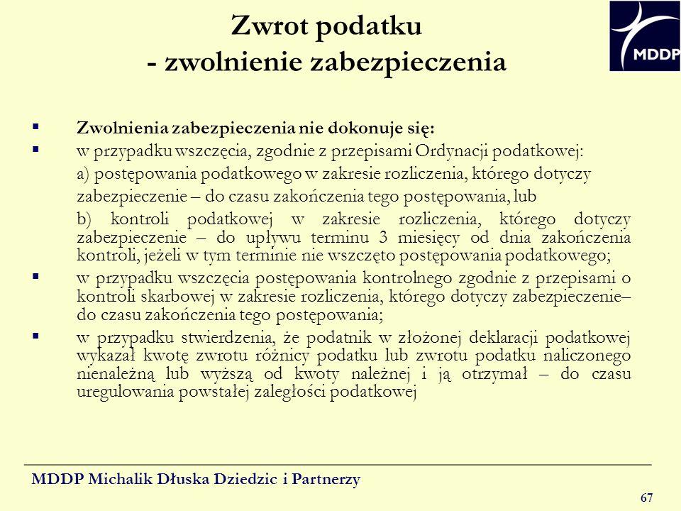 MDDP Michalik Dłuska Dziedzic i Partnerzy 67 Zwrot podatku - zwolnienie zabezpieczenia Zwolnienia zabezpieczenia nie dokonuje się: w przypadku wszczęc