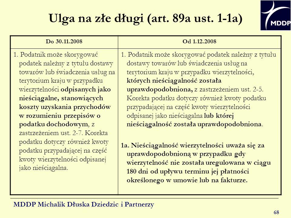 MDDP Michalik Dłuska Dziedzic i Partnerzy 68 Ulga na złe długi (art. 89a ust. 1-1a) Do 30.11.2008Od 1.12.2008 1. Podatnik może skorygować podatek nale