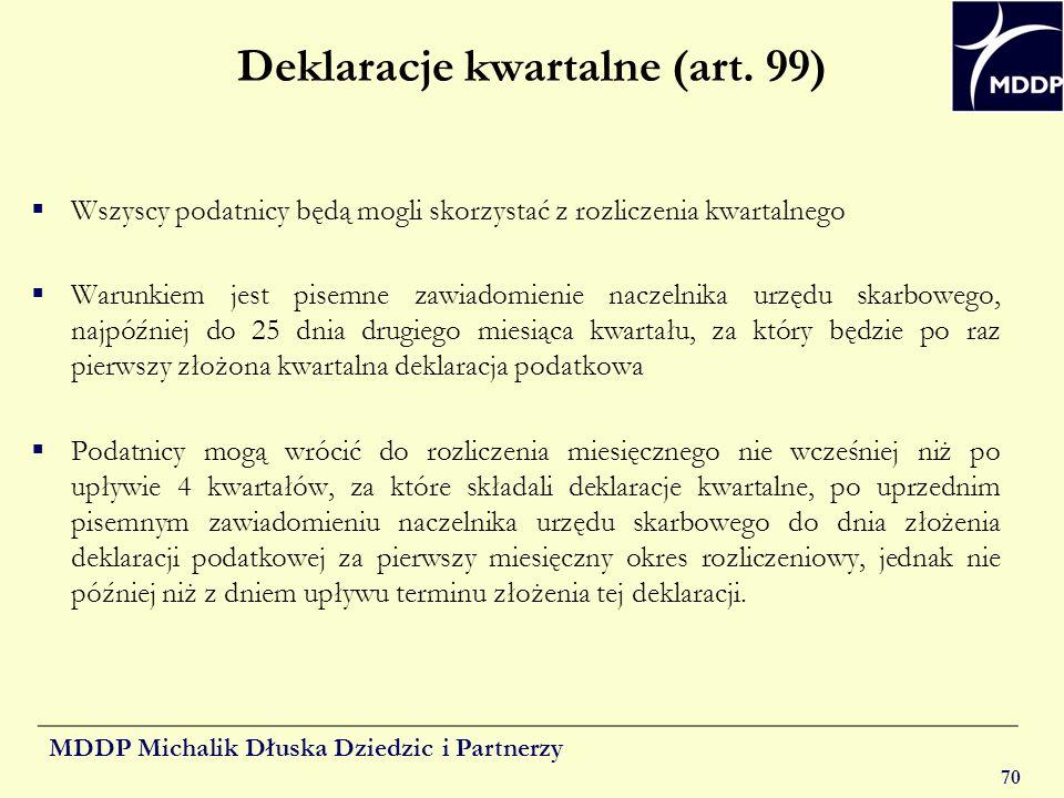 MDDP Michalik Dłuska Dziedzic i Partnerzy 70 Deklaracje kwartalne (art. 99) Wszyscy podatnicy będą mogli skorzystać z rozliczenia kwartalnego Warunkie