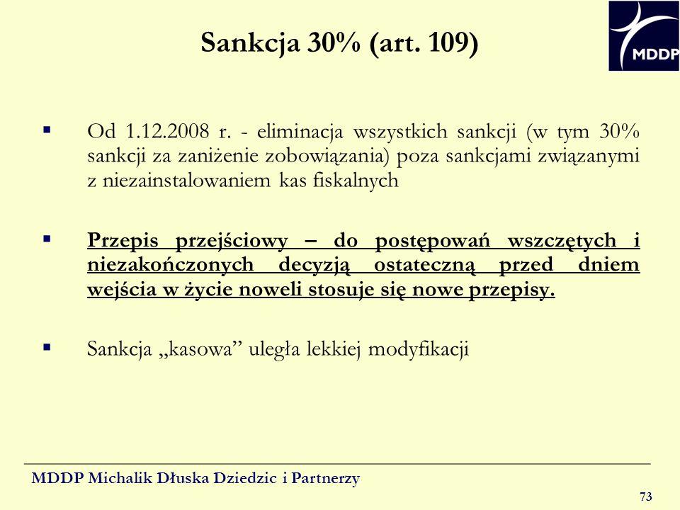 MDDP Michalik Dłuska Dziedzic i Partnerzy 73 Sankcja 30% (art. 109) Od 1.12.2008 r. - eliminacja wszystkich sankcji (w tym 30% sankcji za zaniżenie zo