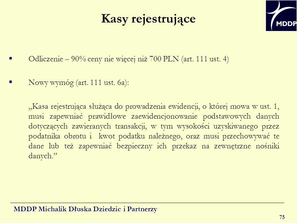 MDDP Michalik Dłuska Dziedzic i Partnerzy 75 Kasy rejestrujące Odliczenie – 90% ceny nie więcej niż 700 PLN (art. 111 ust. 4) Nowy wymóg (art. 111 ust