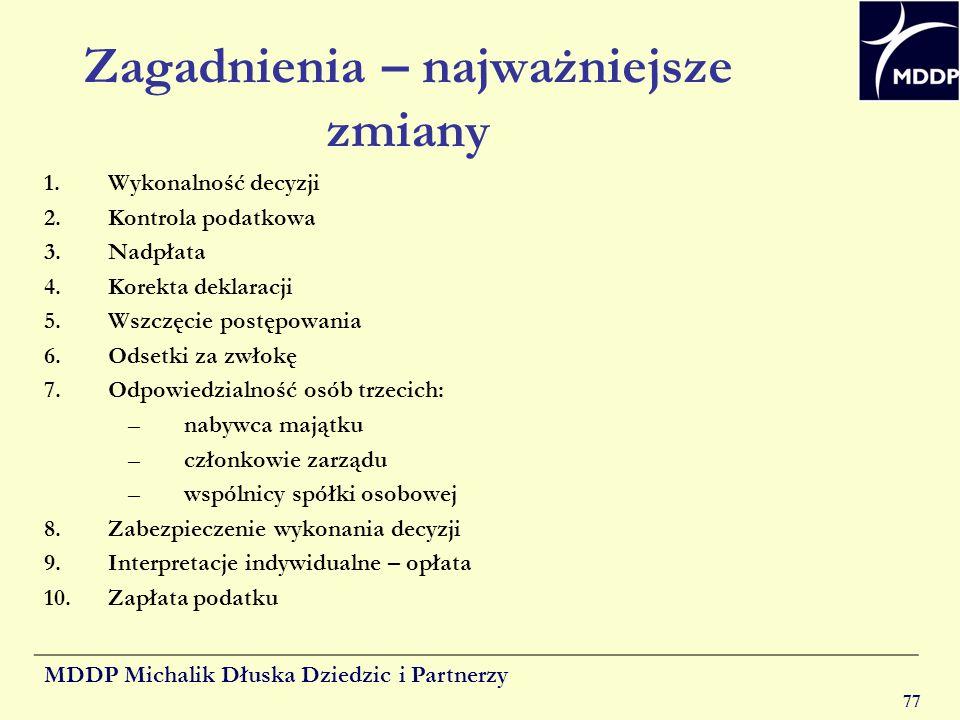 MDDP Michalik Dłuska Dziedzic i Partnerzy 77 Zagadnienia – najważniejsze zmiany 1.Wykonalność decyzji 2.Kontrola podatkowa 3.Nadpłata 4.Korekta deklar