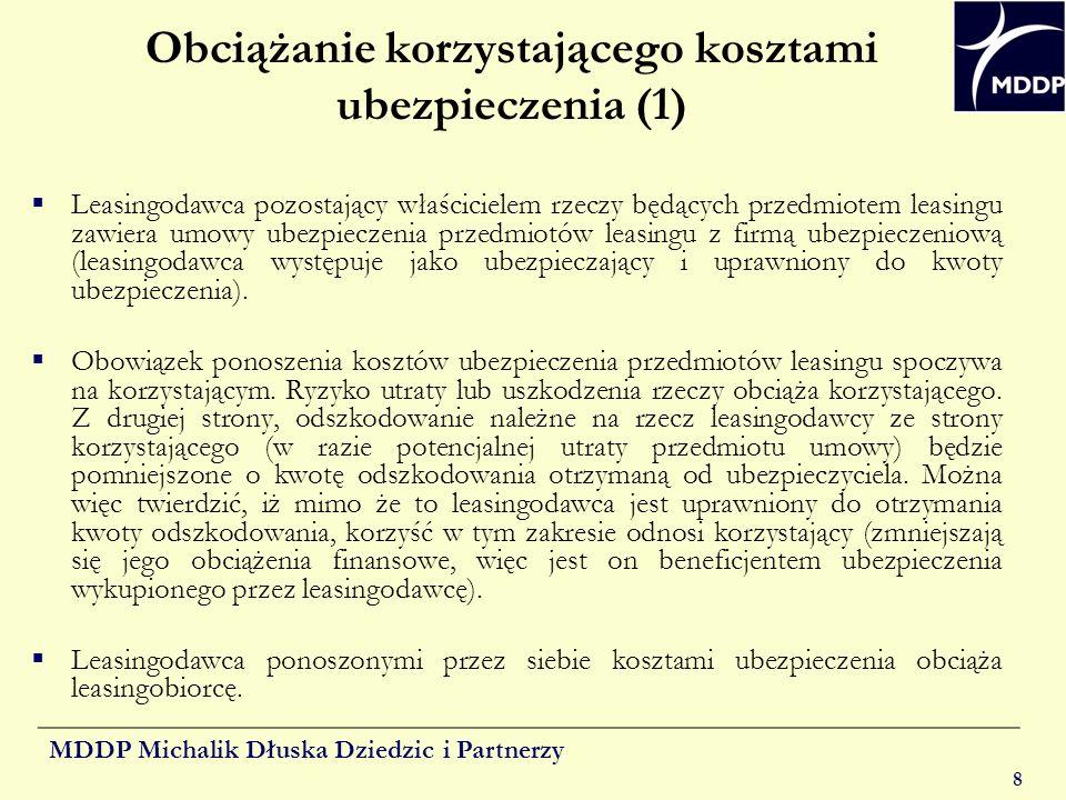 MDDP Michalik Dłuska Dziedzic i Partnerzy 8 Obciążanie korzystającego kosztami ubezpieczenia (1) Leasingodawca pozostający właścicielem rzeczy będącyc