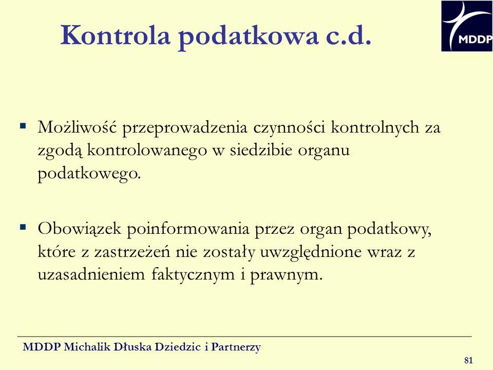 MDDP Michalik Dłuska Dziedzic i Partnerzy 81 Kontrola podatkowa c.d. Możliwość przeprowadzenia czynności kontrolnych za zgodą kontrolowanego w siedzib