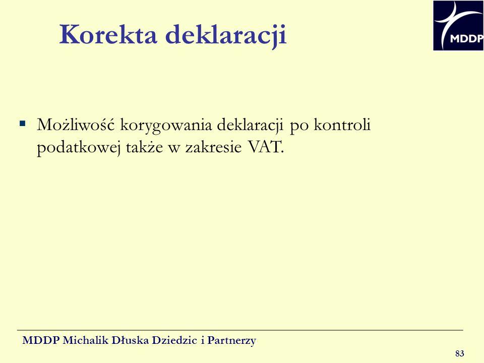 MDDP Michalik Dłuska Dziedzic i Partnerzy 83 Korekta deklaracji Możliwość korygowania deklaracji po kontroli podatkowej także w zakresie VAT.