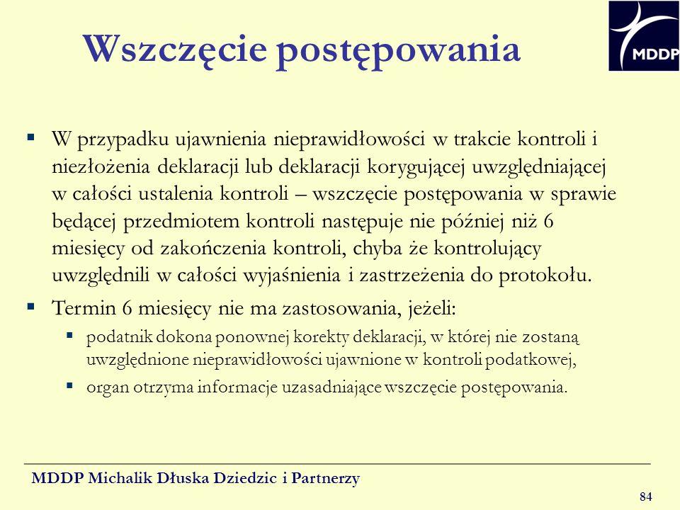 MDDP Michalik Dłuska Dziedzic i Partnerzy 84 Wszczęcie postępowania W przypadku ujawnienia nieprawidłowości w trakcie kontroli i niezłożenia deklaracj