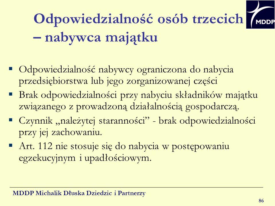 MDDP Michalik Dłuska Dziedzic i Partnerzy 86 Odpowiedzialność osób trzecich – nabywca majątku Odpowiedzialność nabywcy ograniczona do nabycia przedsię