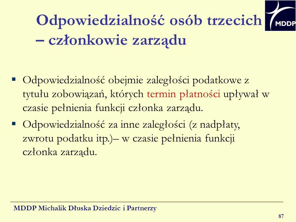 MDDP Michalik Dłuska Dziedzic i Partnerzy 87 Odpowiedzialność osób trzecich – członkowie zarządu Odpowiedzialność obejmie zaległości podatkowe z tytuł