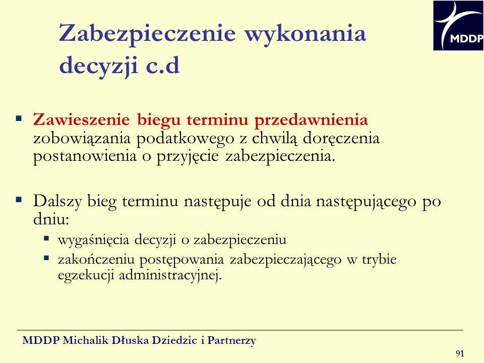 MDDP Michalik Dłuska Dziedzic i Partnerzy 91 Zabezpieczenie wykonania decyzji c.d Zawieszenie biegu terminu przedawnienia zobowiązania podatkowego z c