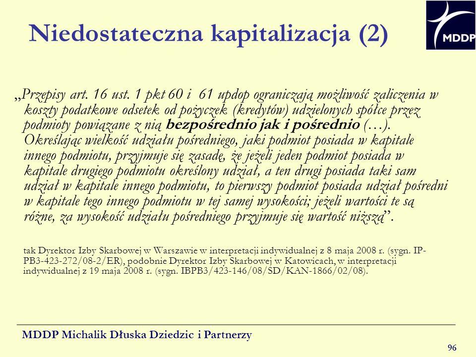 MDDP Michalik Dłuska Dziedzic i Partnerzy 96 Niedostateczna kapitalizacja (2) Przepisy art. 16 ust. 1 pkt 60 i 61 updop ograniczają możliwość zaliczen