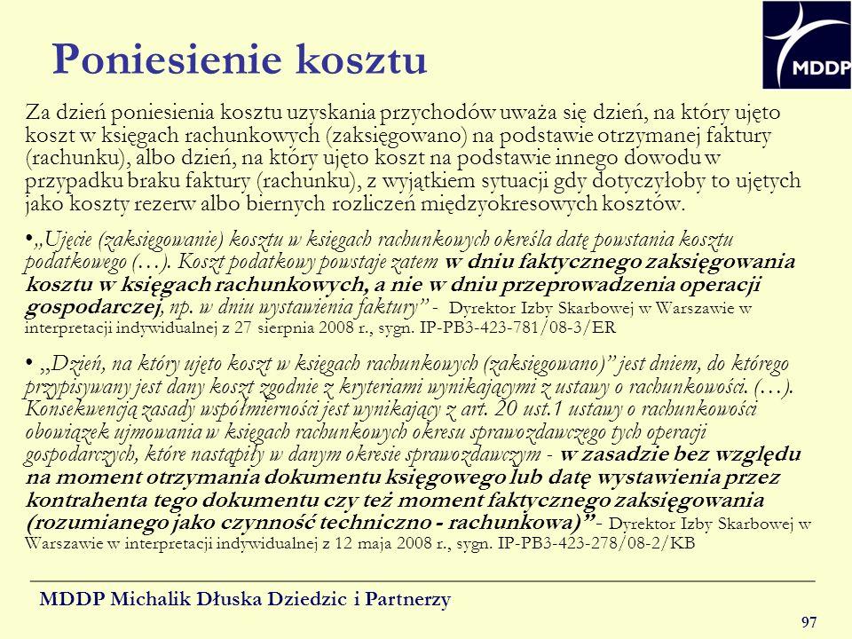 MDDP Michalik Dłuska Dziedzic i Partnerzy 97 Poniesienie kosztu Za dzień poniesienia kosztu uzyskania przychodów uważa się dzień, na który ujęto koszt