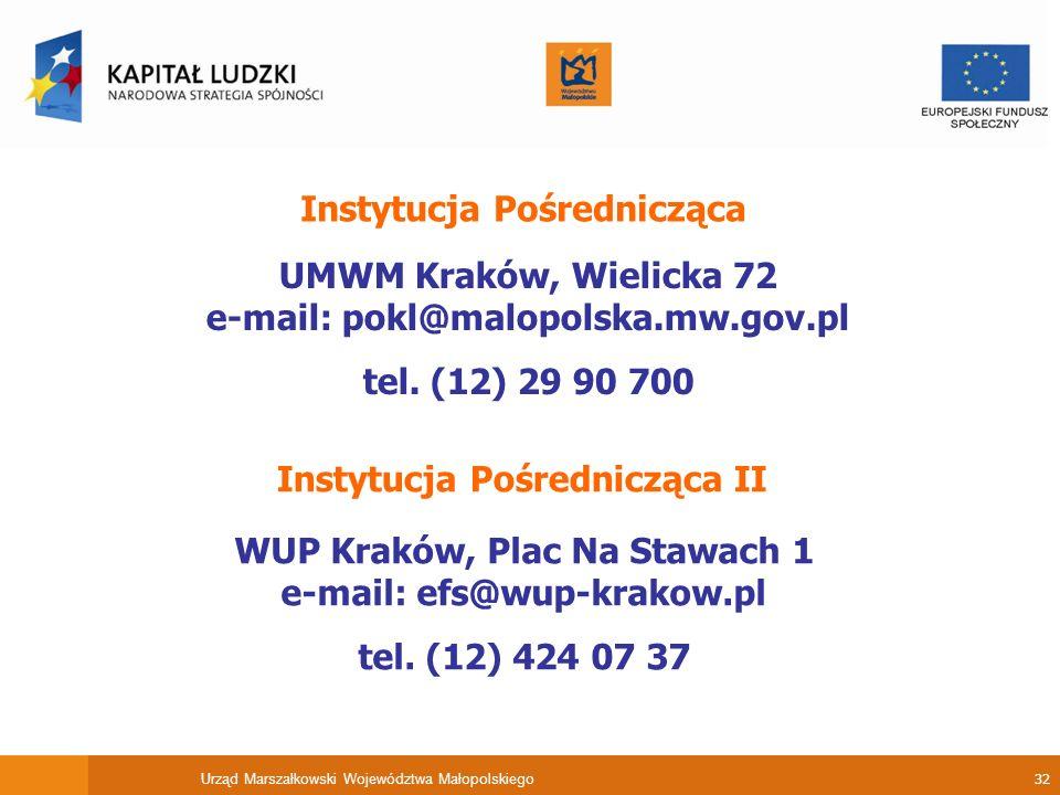 Urząd Marszałkowski Województwa Małopolskiego 32 Instytucja Pośrednicząca II WUP Kraków, Plac Na Stawach 1 e-mail: efs@wup-krakow.pl tel.
