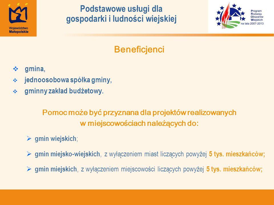 Podstawowe usługi dla gospodarki i ludności wiejskiej Beneficjenci gmina, jednoosobowa spółka gminy, gminny zakład budżetowy.