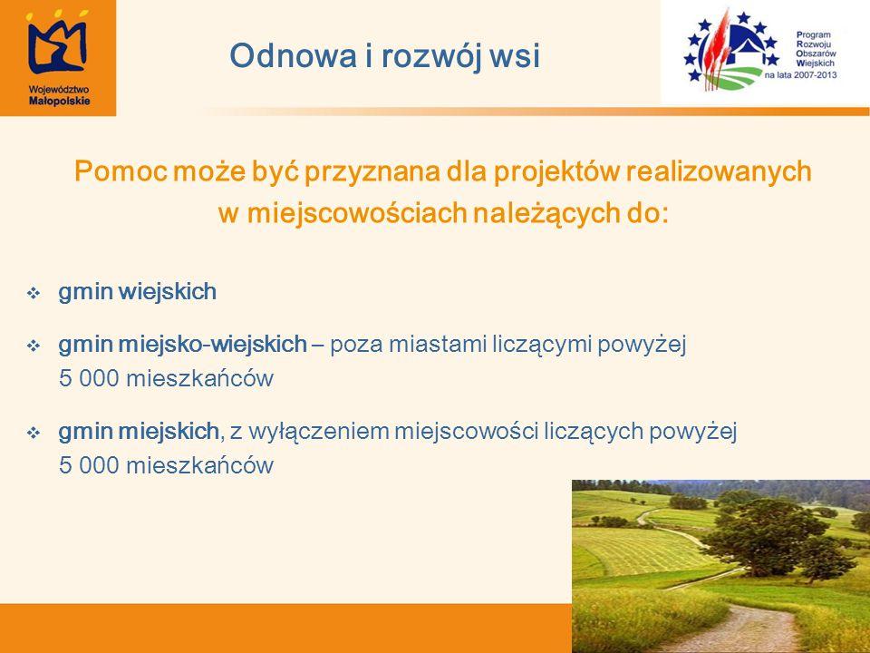 Odnowa i rozwój wsi Pomoc może być przyznana dla projektów realizowanych w miejscowościach należących do: gmin wiejskich gmin miejsko-wiejskich – poza miastami liczącymi powyżej 5 000 mieszkańców gmin miejskich, z wyłączeniem miejscowości liczących powyżej 5 000 mieszkańców