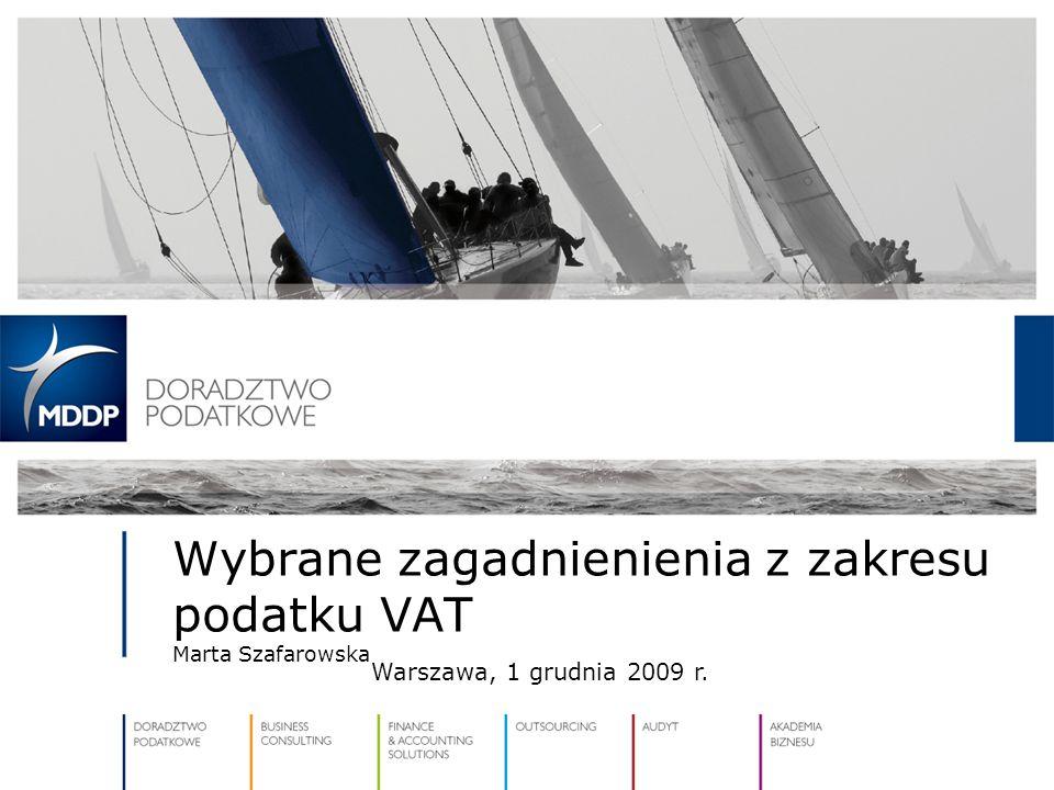Wybrane zagadnienienia z zakresu podatku VAT Marta Szafarowska Warszawa, 1 grudnia 2009 r.