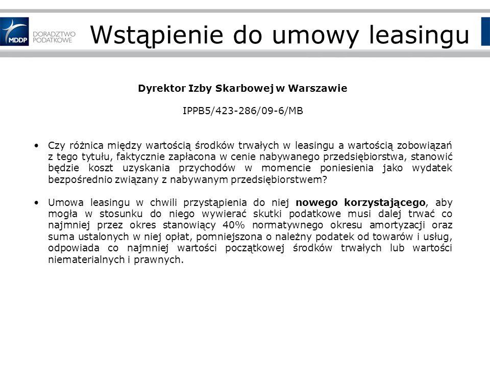 Wstąpienie do umowy leasingu Dyrektor Izby Skarbowej w Warszawie IPPB5/423-286/09-6/MB Czy różnica między wartością środków trwałych w leasingu a wartością zobowiązań z tego tytułu, faktycznie zapłacona w cenie nabywanego przedsiębiorstwa, stanowić będzie koszt uzyskania przychodów w momencie poniesienia jako wydatek bezpośrednio związany z nabywanym przedsiębiorstwem.