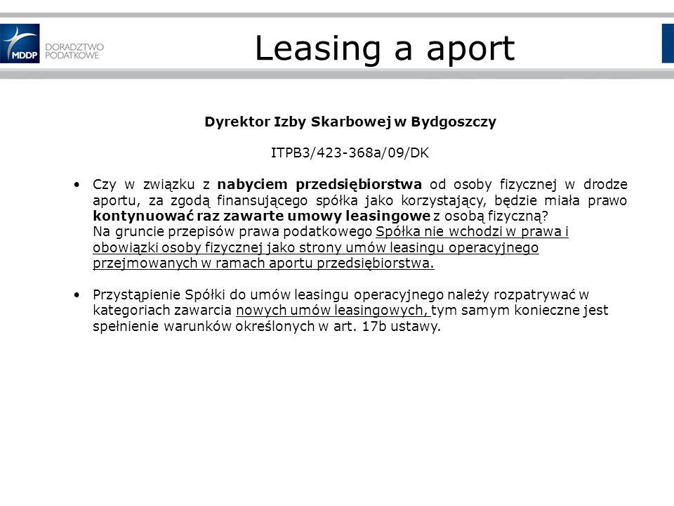 Leasing a aport Dyrektor Izby Skarbowej w Bydgoszczy ITPB3/423-368a/09/DK Czy w związku z nabyciem przedsiębiorstwa od osoby fizycznej w drodze aportu, za zgodą finansującego spółka jako korzystający, będzie miała prawo kontynuować raz zawarte umowy leasingowe z osobą fizyczną.
