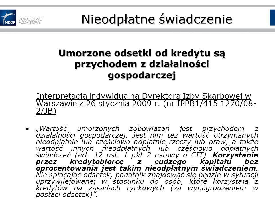 Nieodpłatne świadczenie Umorzone odsetki od kredytu są przychodem z działalności gospodarczej Interpretacja indywidualna Dyrektora Izby Skarbowej w Warszawie z 26 stycznia 2009 r.