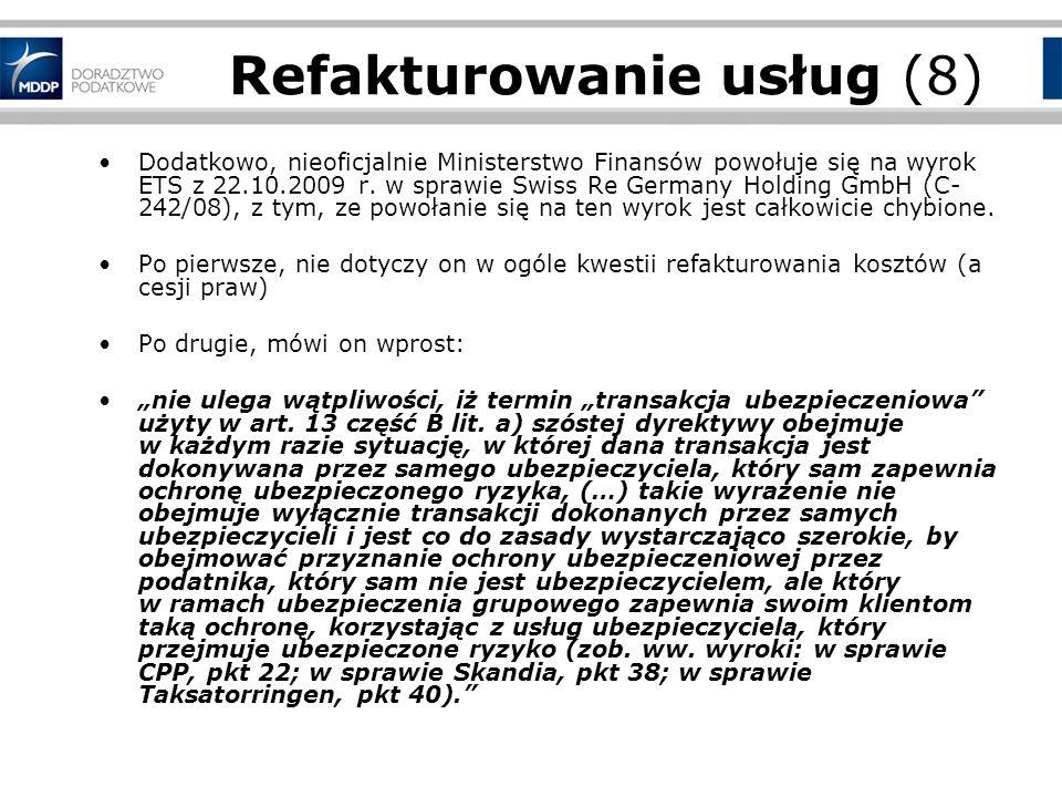 Refakturowanie usług (8) Dodatkowo, nieoficjalnie Ministerstwo Finansów powołuje się na wyrok ETS z 22.10.2009 r.