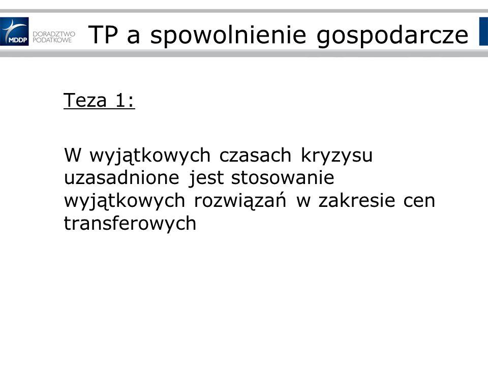 TP a spowolnienie gospodarcze Teza 1: W wyjątkowych czasach kryzysu uzasadnione jest stosowanie wyjątkowych rozwiązań w zakresie cen transferowych