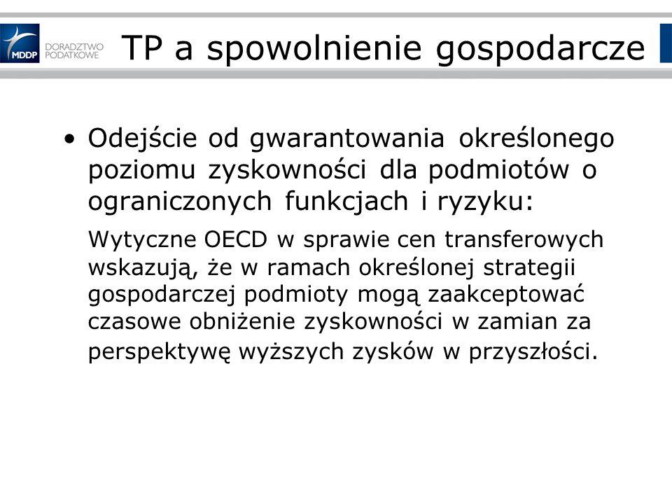 TP a spowolnienie gospodarcze Odejście od gwarantowania określonego poziomu zyskowności dla podmiotów o ograniczonych funkcjach i ryzyku: Wytyczne OECD w sprawie cen transferowych wskazują, że w ramach określonej strategii gospodarczej podmioty mogą zaakceptować czasowe obniżenie zyskowności w zamian za perspektywę wyższych zysków w przyszłości.